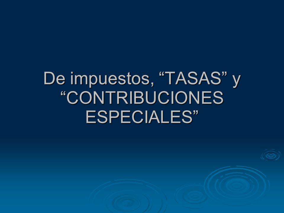 De impuestos, TASAS y CONTRIBUCIONES ESPECIALES
