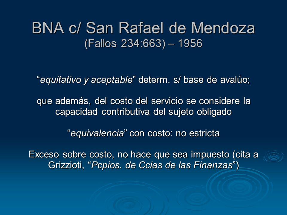 BNA c/ San Rafael de Mendoza (Fallos 234:663) – 1956equitativo y aceptable determ. s/ base de avalúo; que además, del costo del servicio se considere