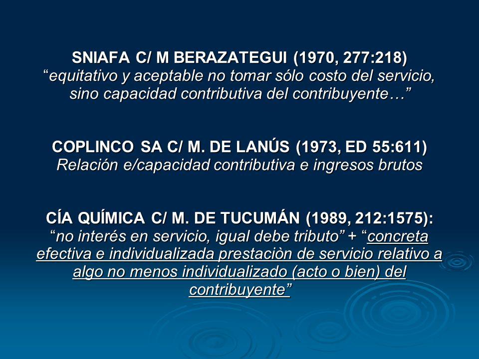 SNIAFA C/ M BERAZATEGUI (1970, 277:218)equitativo y aceptable no tomar sólo costo del servicio, sino capacidad contributiva del contribuyente… COPLINC
