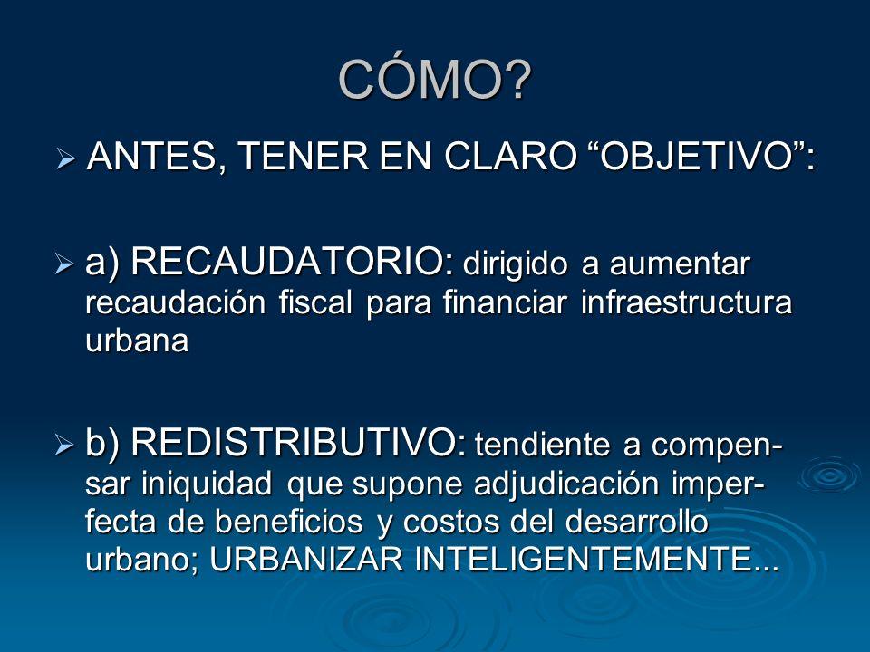 CÓMO? ANTES, TENER EN CLARO OBJETIVO: ANTES, TENER EN CLARO OBJETIVO: a) RECAUDATORIO: dirigido a aumentar recaudación fiscal para financiar infraestr