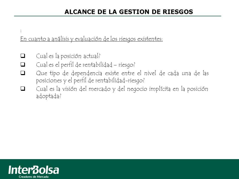 ALCANCE DE LA GESTION DE RIESGOS : En cuanto a análisis y evaluación de los riesgos existentes: Cual es la posición actual.