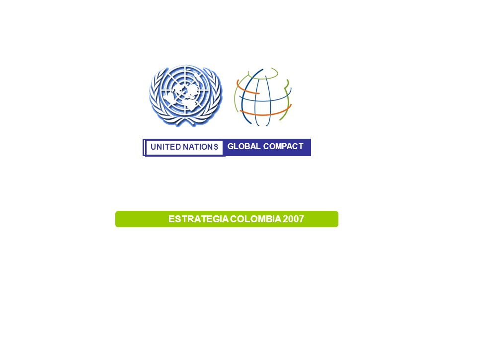 UNITED NATIONS GLOBAL COMPACT ESTRATEGIA COLOMBIA 2007