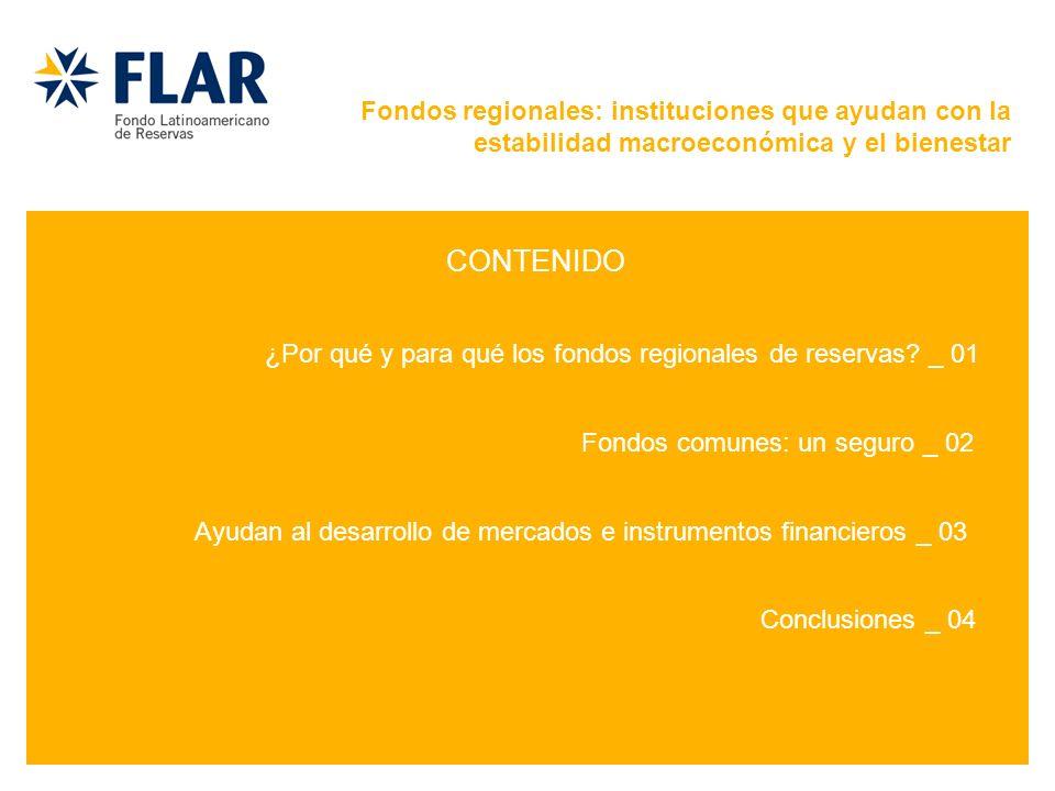 ¿Por qué y para qué los fondos regionales de reservas? _ 01 Fondos comunes: un seguro _ 02 Ayudan al desarrollo de mercados e instrumentos financieros