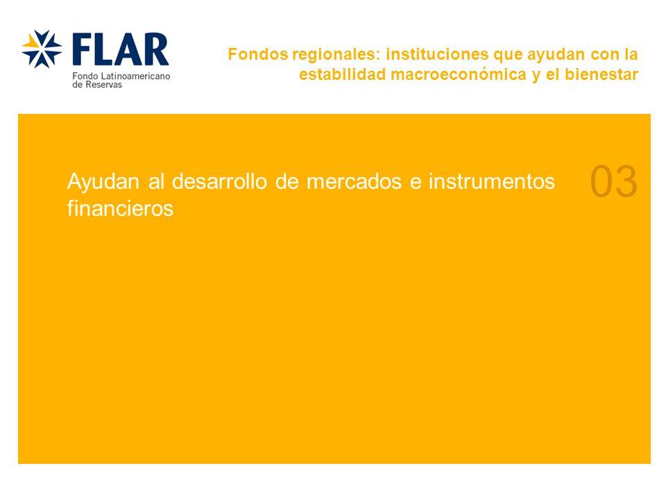 03 Ayudan al desarrollo de mercados e instrumentos financieros Fondos regionales: instituciones que ayudan con la estabilidad macroeconómica y el bienestar