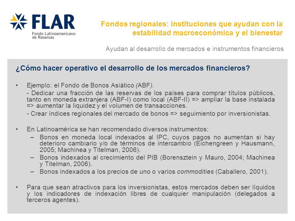 ¿Cómo hacer operativo el desarrollo de los mercados financieros? Ejemplo: el Fondo de Bonos Asiático (ABF). - Dedicar una fracción de las reservas de