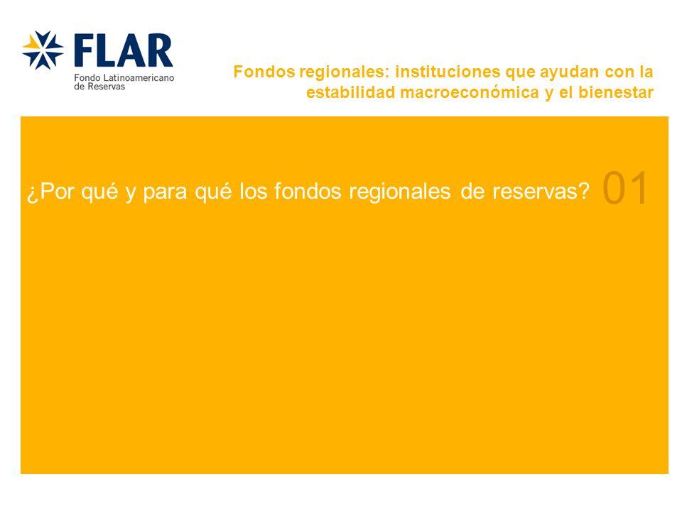 01 ¿Por qué y para qué los fondos regionales de reservas? Fondos regionales: instituciones que ayudan con la estabilidad macroeconómica y el bienestar