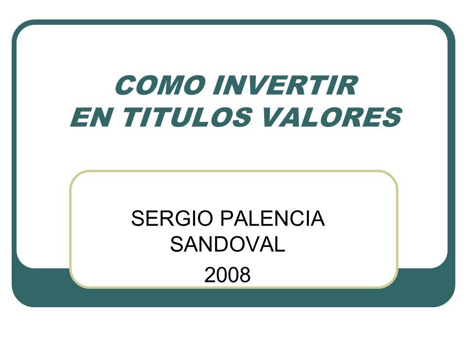 COMO INVERTIR EN TITULOS VALORES SERGIO PALENCIA SANDOVAL 2008