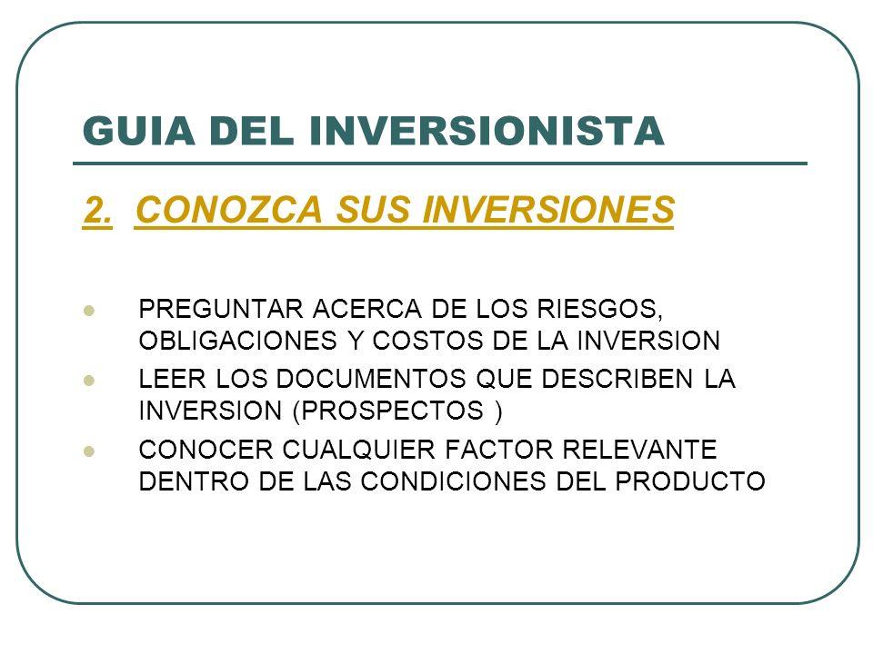GUIA DEL INVERSIONISTA 2. CONOZCA SUS INVERSIONES PREGUNTAR ACERCA DE LOS RIESGOS, OBLIGACIONES Y COSTOS DE LA INVERSION LEER LOS DOCUMENTOS QUE DESCR