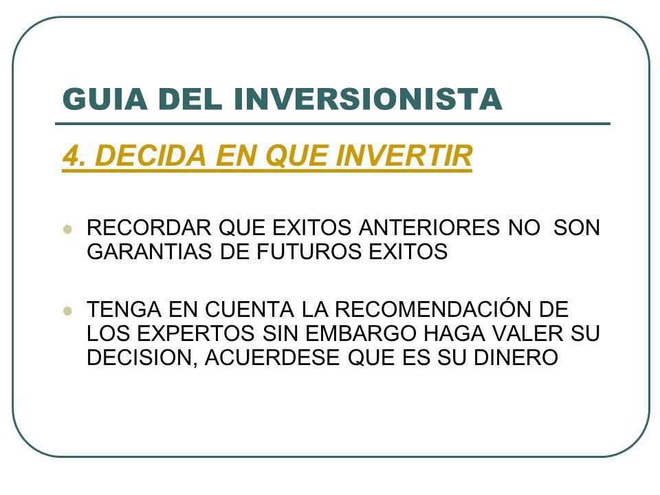 GUIA DEL INVERSIONISTA 4. DECIDA EN QUE INVERTIR RECORDAR QUE EXITOS ANTERIORES NO SON GARANTIAS DE FUTUROS EXITOS TENGA EN CUENTA LA RECOMENDACIÓN DE
