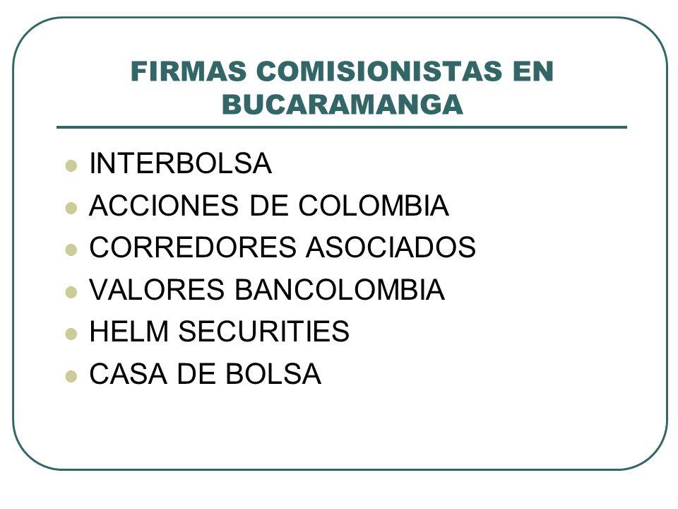 FIRMAS COMISIONISTAS EN BUCARAMANGA INTERBOLSA ACCIONES DE COLOMBIA CORREDORES ASOCIADOS VALORES BANCOLOMBIA HELM SECURITIES CASA DE BOLSA