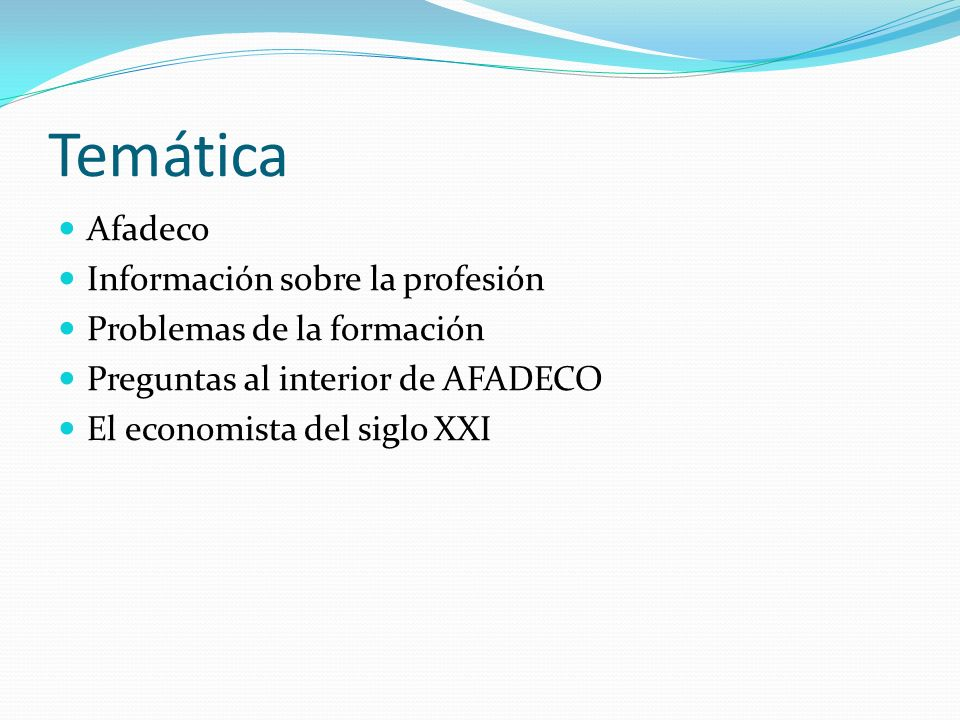 Temática Afadeco Información sobre la profesión Problemas de la formación Preguntas al interior de AFADECO El economista del siglo XXI