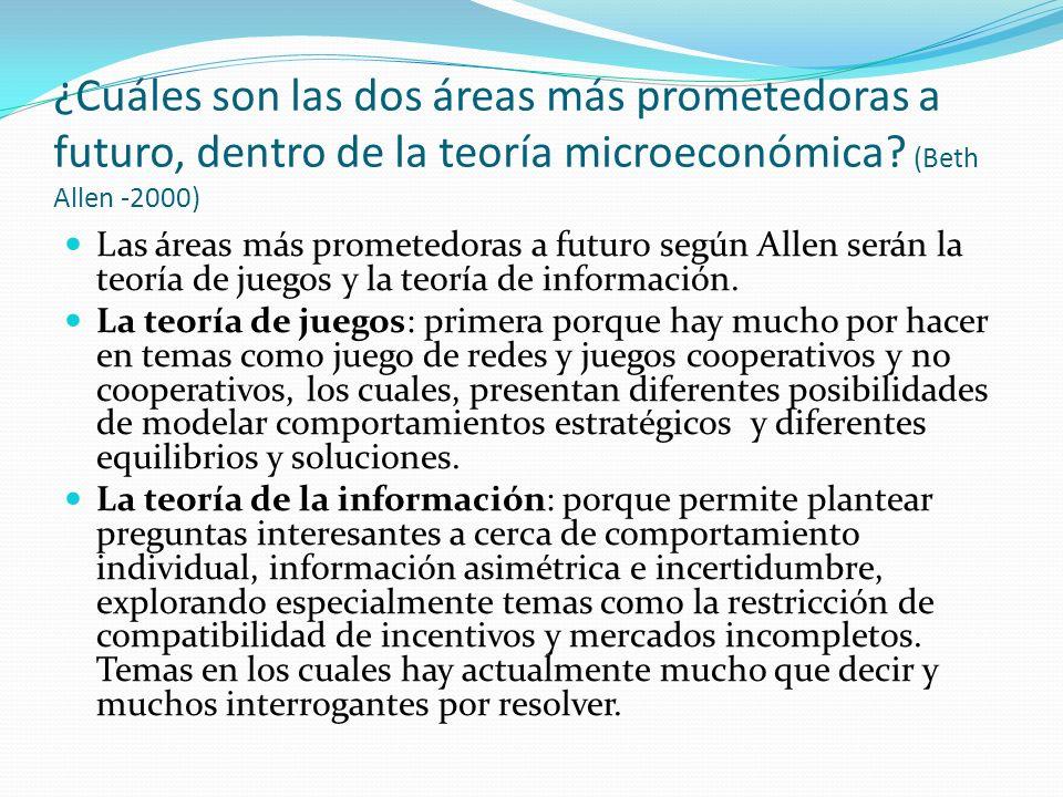 ¿Cuáles son las dos áreas más prometedoras a futuro, dentro de la teoría microeconómica? (Beth Allen -2000) Las áreas más prometedoras a futuro según