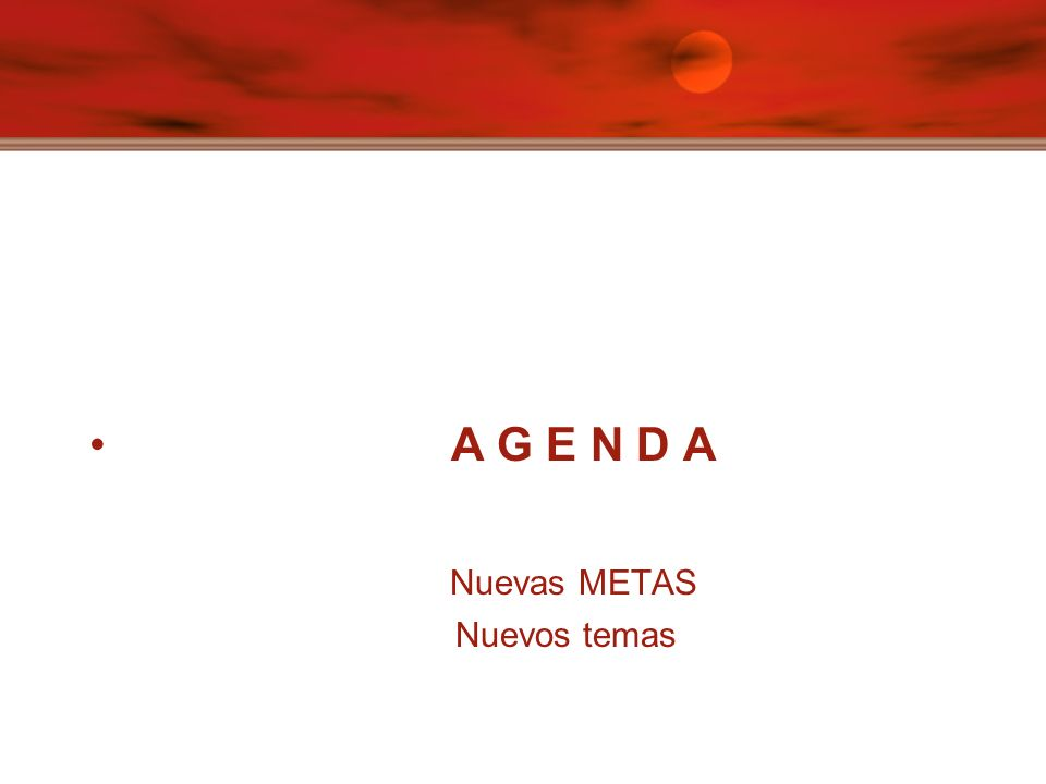 A G E N D A Nuevas METAS Nuevos temas
