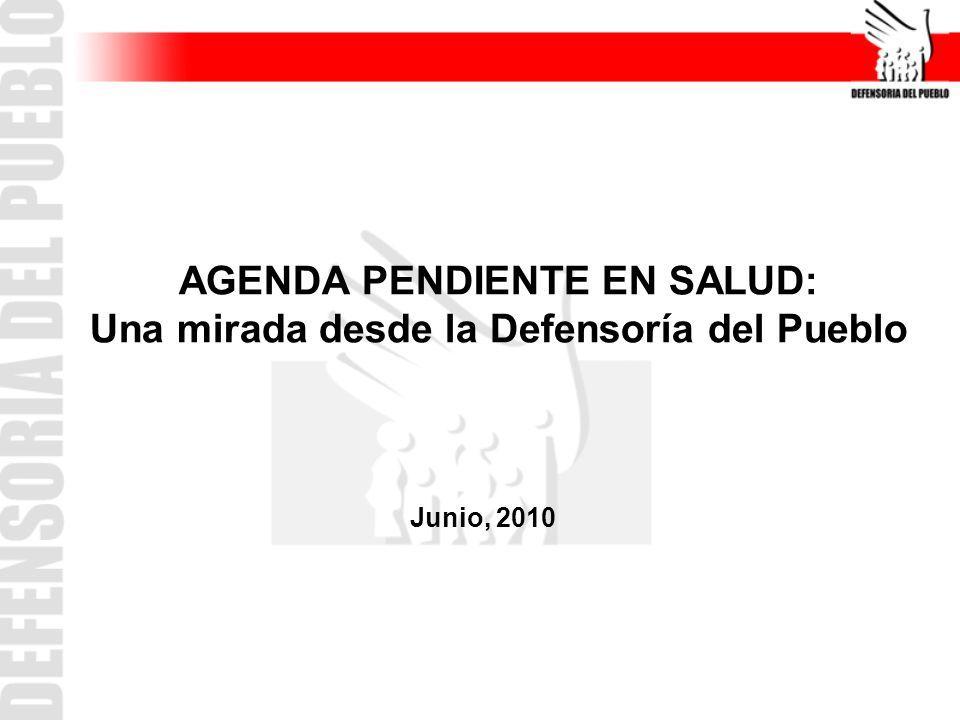 AGENDA PENDIENTE EN SALUD: Una mirada desde la Defensoría del Pueblo Junio, 2010