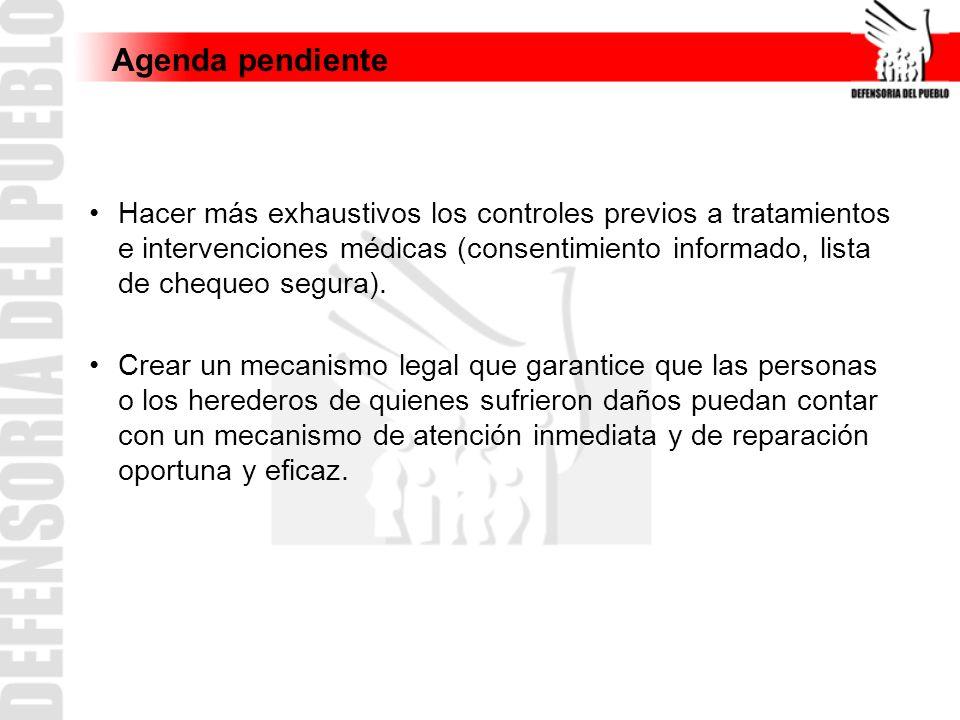 Agenda pendiente Hacer más exhaustivos los controles previos a tratamientos e intervenciones médicas (consentimiento informado, lista de chequeo segur