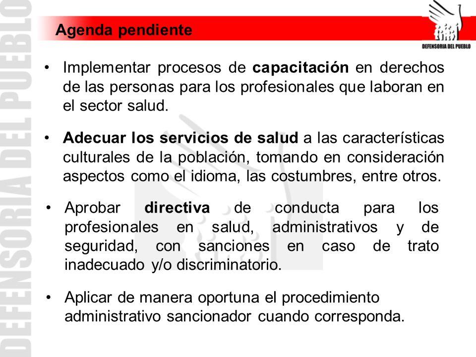 Agenda pendiente Implementar procesos de capacitación en derechos de las personas para los profesionales que laboran en el sector salud. Adecuar los s
