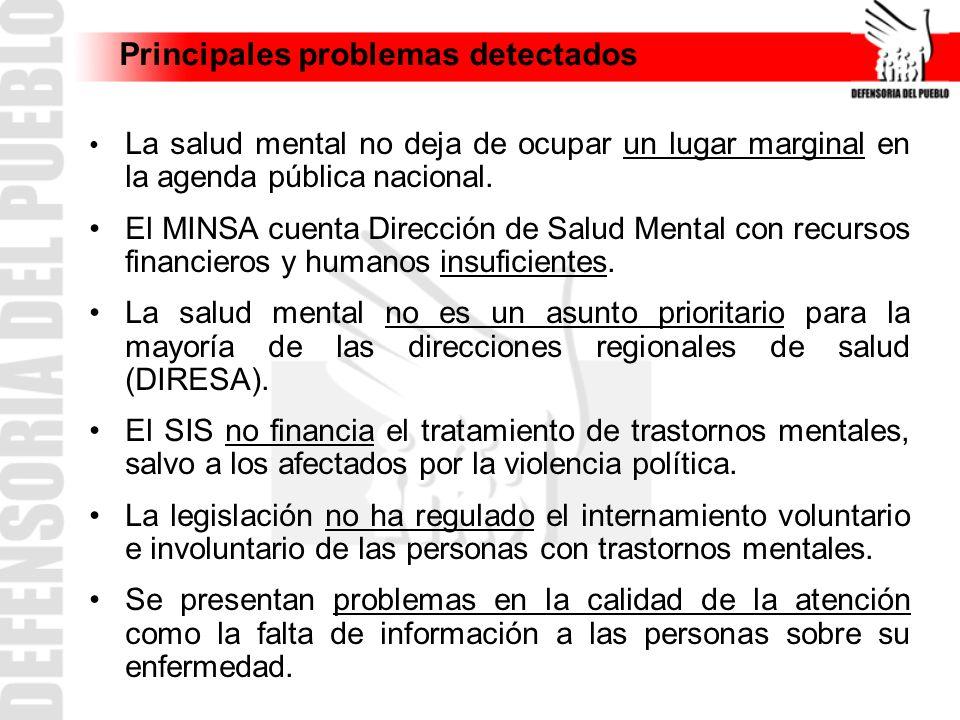 Principales problemas detectados La salud mental no deja de ocupar un lugar marginal en la agenda pública nacional. El MINSA cuenta Dirección de Salud