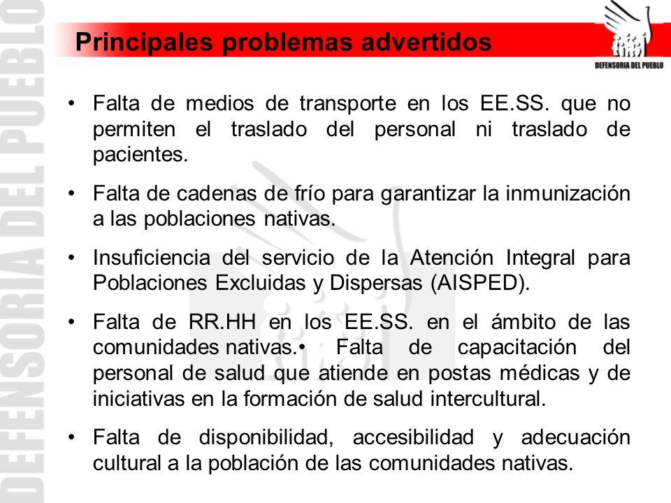 Principales problemas advertidos Falta de medios de transporte en los EE.SS. que no permiten el traslado del personal ni traslado de pacientes. Falta