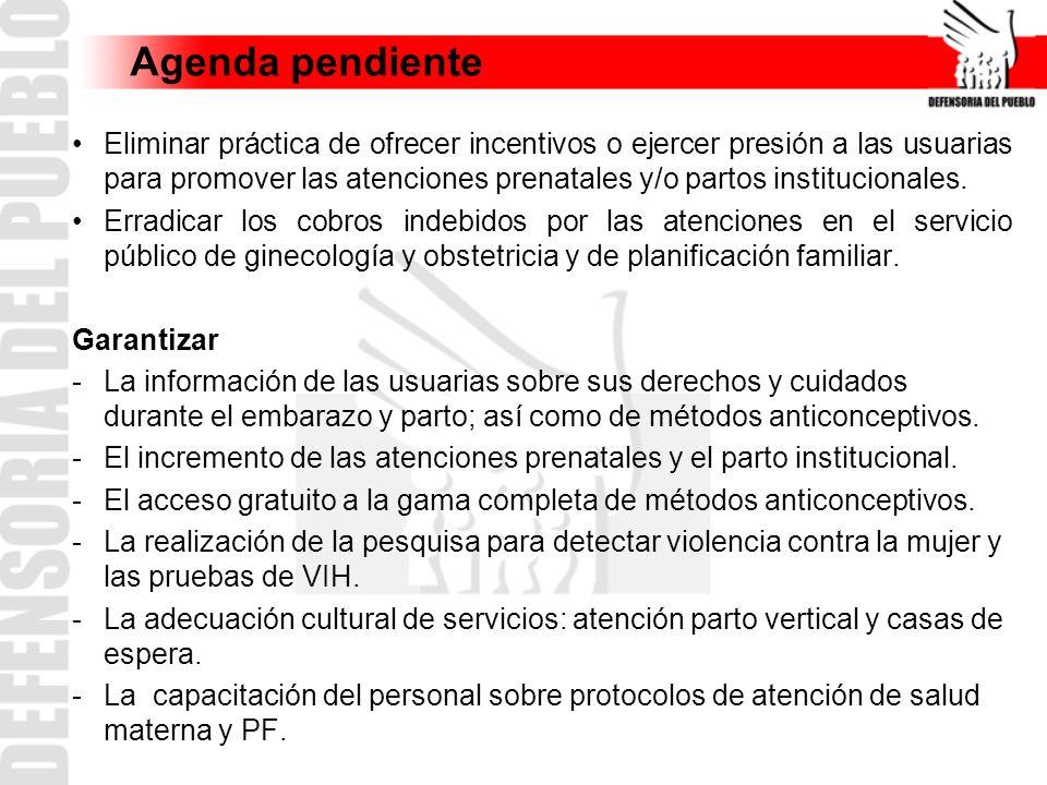 Agenda pendiente Eliminar práctica de ofrecer incentivos o ejercer presión a las usuarias para promover las atenciones prenatales y/o partos instituci