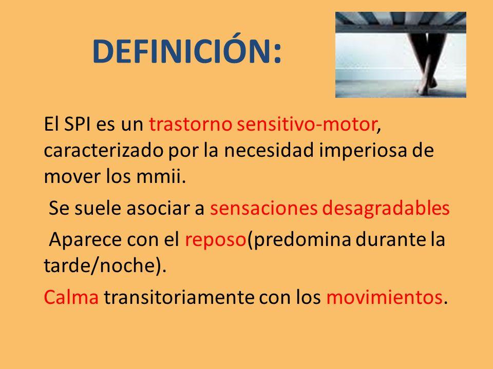 DEFINICIÓN : El SPI es un trastorno sensitivo-motor, caracterizado por la necesidad imperiosa de mover los mmii.