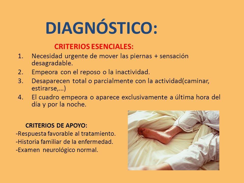 DIAGNÓSTICO: CRITERIOS ESENCIALES: 1.Necesidad urgente de mover las piernas + sensación desagradable.