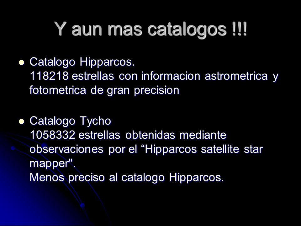 Y aun mas catalogos !!! Catalogo Hipparcos. 118218 estrellas con informacion astrometrica y fotometrica de gran precision Catalogo Hipparcos. 118218 e