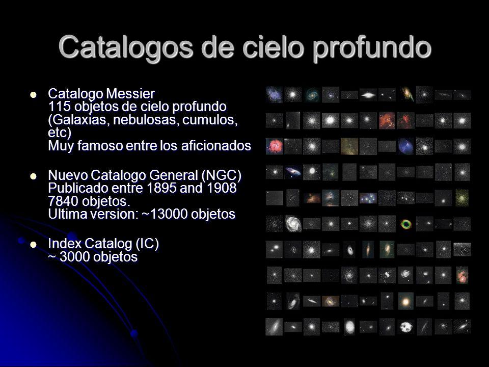 Catalogos de cielo profundo Catalogo Messier 115 objetos de cielo profundo (Galaxias, nebulosas, cumulos, etc) Muy famoso entre los aficionados Catalo