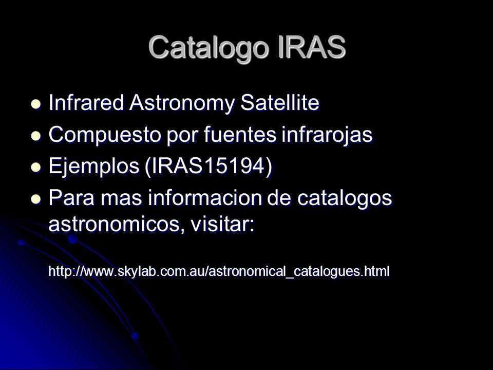Catalogo IRAS Infrared Astronomy Satellite Infrared Astronomy Satellite Compuesto por fuentes infrarojas Compuesto por fuentes infrarojas Ejemplos (IR