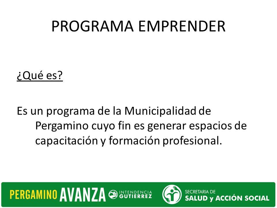 PROGRAMA EMPRENDER ¿Qué es? Es un programa de la Municipalidad de Pergamino cuyo fin es generar espacios de capacitación y formación profesional.