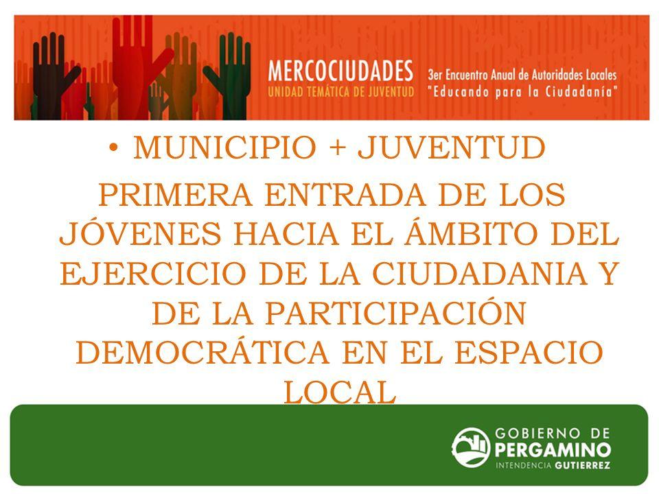 MUNICIPIO + JUVENTUD PRIMERA ENTRADA DE LOS JÓVENES HACIA EL ÁMBITO DEL EJERCICIO DE LA CIUDADANIA Y DE LA PARTICIPACIÓN DEMOCRÁTICA EN EL ESPACIO LOCAL