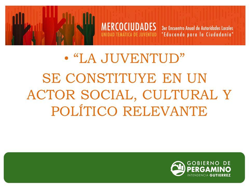 LA JUVENTUD SE CONSTITUYE EN UN ACTOR SOCIAL, CULTURAL Y POLÍTICO RELEVANTE