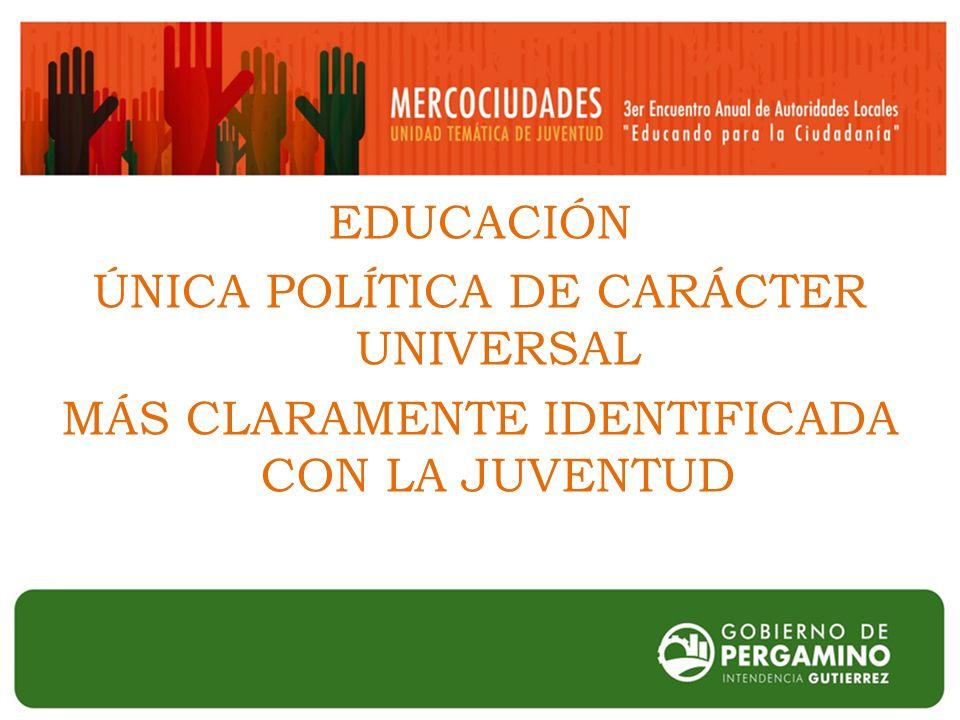 EDUCACIÓN ÚNICA POLÍTICA DE CARÁCTER UNIVERSAL MÁS CLARAMENTE IDENTIFICADA CON LA JUVENTUD