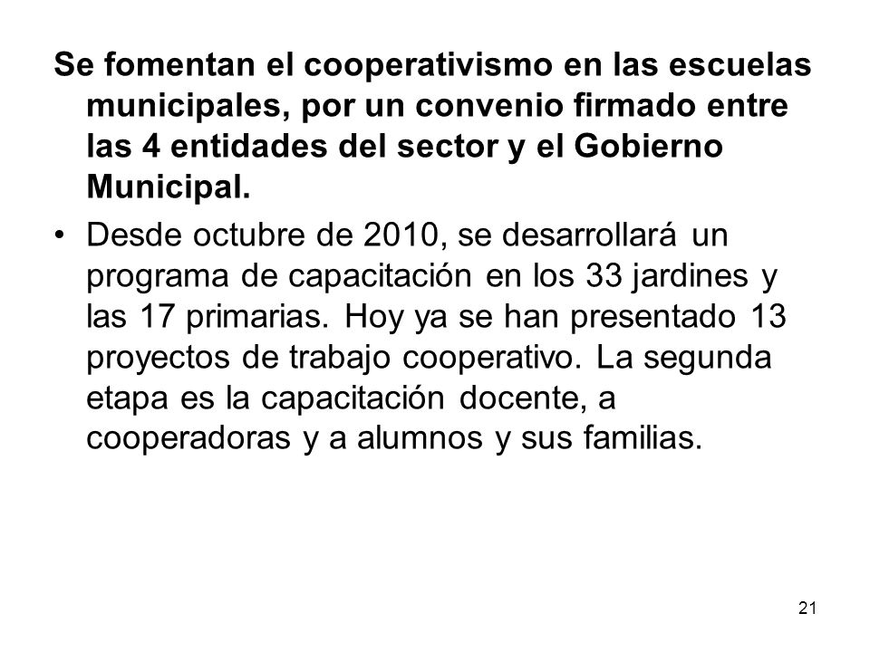 21 Se fomentan el cooperativismo en las escuelas municipales, por un convenio firmado entre las 4 entidades del sector y el Gobierno Municipal. Desde