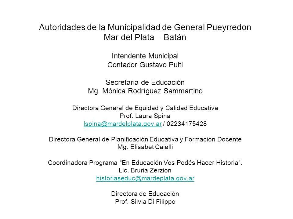 Autoridades de la Municipalidad de General Pueyrredon Mar del Plata – Batán Intendente Municipal Contador Gustavo Pulti Secretaria de Educación Mg. Mó