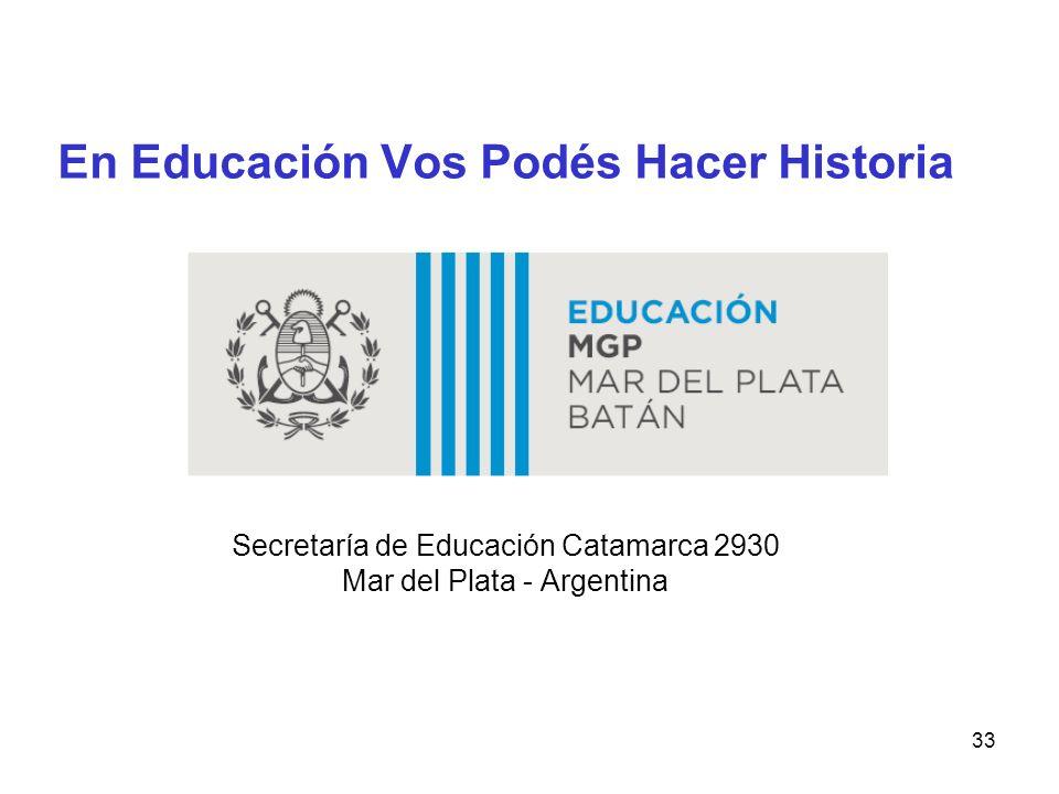 33 En Educación Vos Podés Hacer Historia Secretaría de Educación Catamarca 2930 Mar del Plata - Argentina