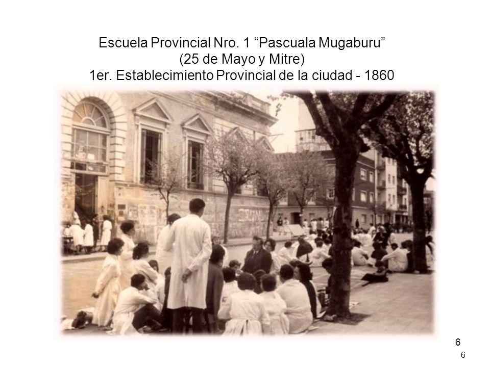 6 Escuela Provincial Nro. 1 Pascuala Mugaburu (25 de Mayo y Mitre) 1er. Establecimiento Provincial de la ciudad - 1860 6