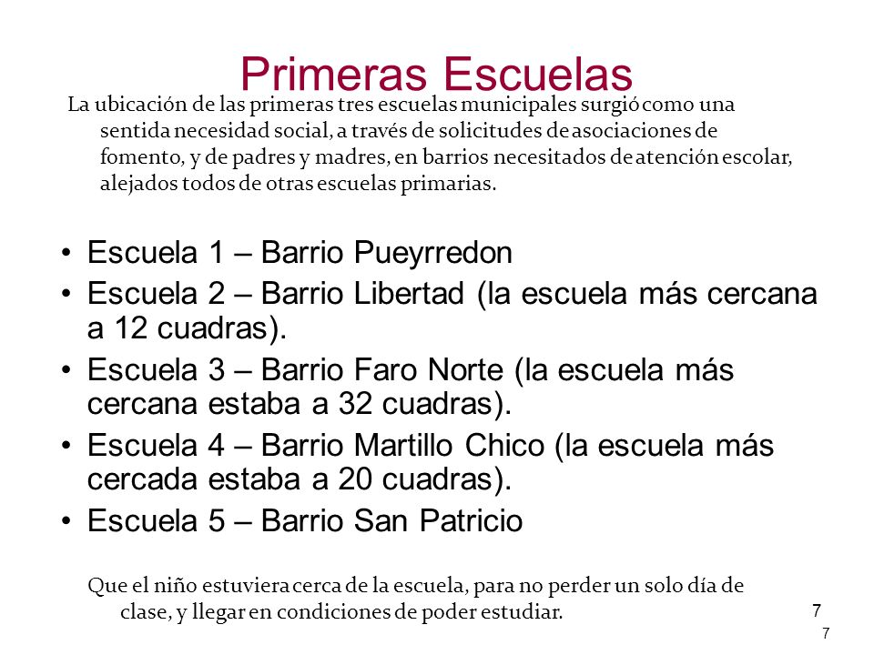 7 Primeras Escuelas Escuela 1 – Barrio Pueyrredon Escuela 2 – Barrio Libertad (la escuela más cercana a 12 cuadras). Escuela 3 – Barrio Faro Norte (la
