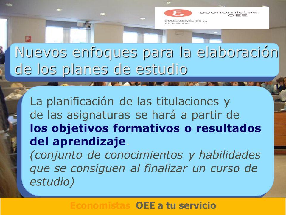 Nuevos enfoques para la elaboración de los planes de estudio La planificación de las titulaciones y de las asignaturas se hará a partir de los objetivos formativos o resultados del aprendizaje.
