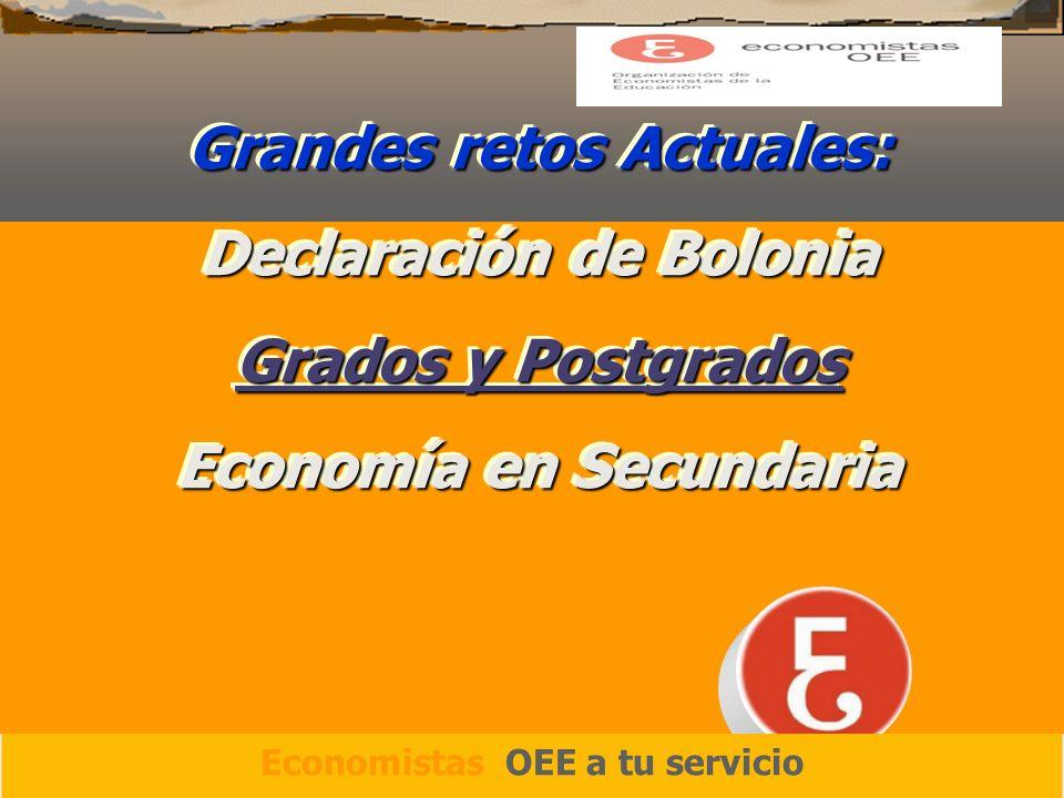 Grandes retos Actuales: Declaración de Bolonia Grados y Postgrados Economía en Secundaria Grandes retos Actuales: Declaración de Bolonia Grados y Postgrados Economía en Secundaria Economistas OEE a tu servicio