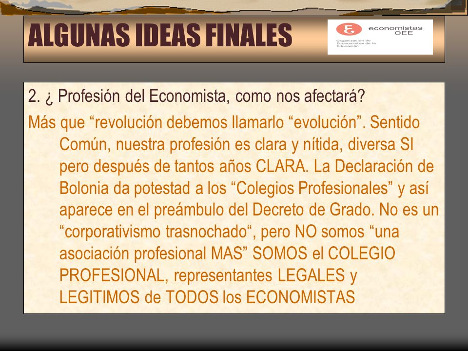 ALGUNAS IDEAS FINALES 2. ¿ Profesión del Economista, como nos afectará.