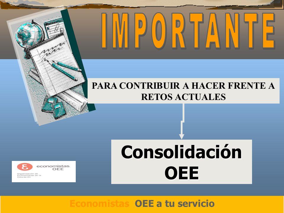 Consolidación OEE Economistas OEE a tu servicio PARA CONTRIBUIR A HACER FRENTE A RETOS ACTUALES