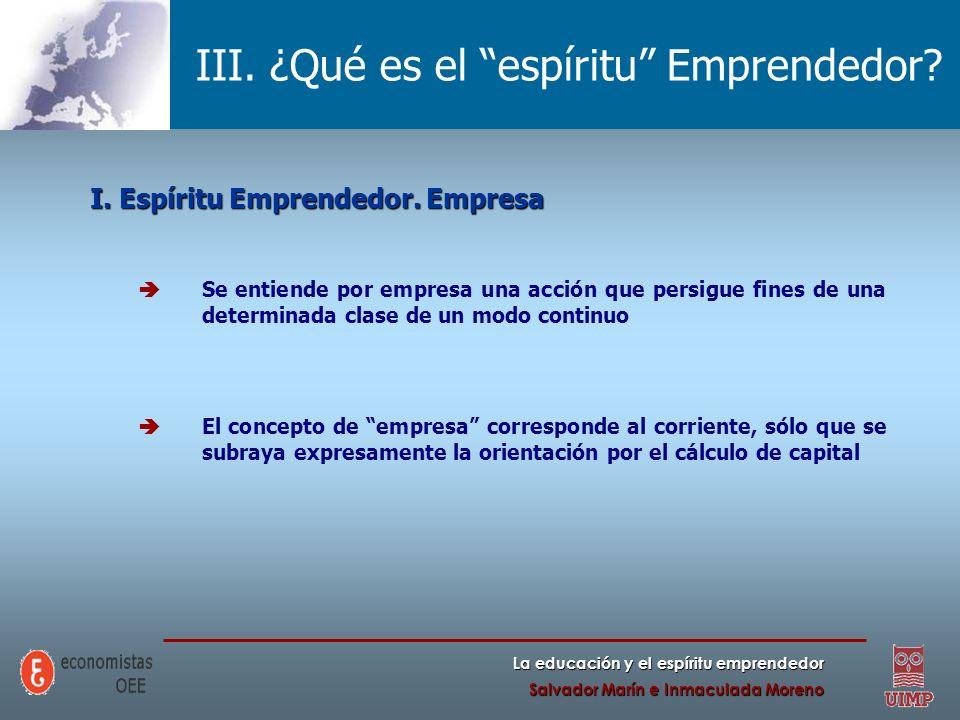 La educación y el espíritu emprendedor Salvador Marín e Inmaculada Moreno III. ¿Qué es el espíritu Emprendedor? I. Espíritu Emprendedor. Empresa Se en