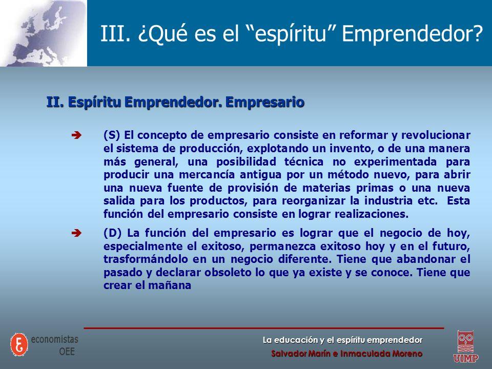 La educación y el espíritu emprendedor Salvador Marín e Inmaculada Moreno III. ¿Qué es el espíritu Emprendedor? II. Espíritu Emprendedor. Empresario (