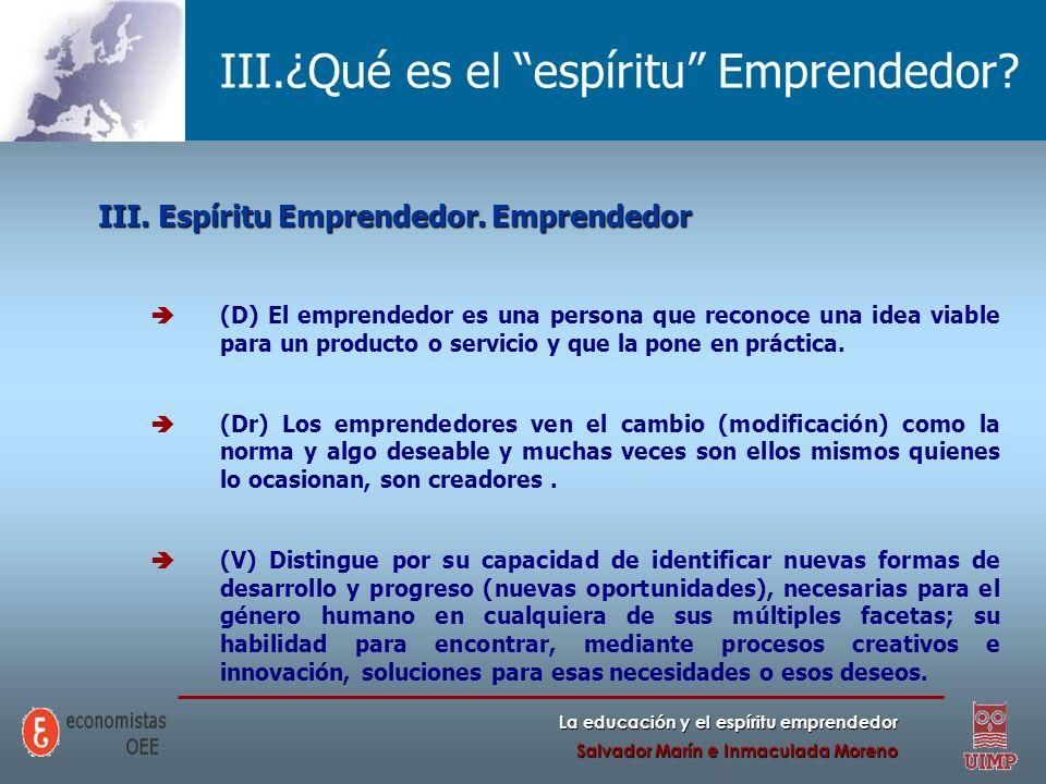 La educación y el espíritu emprendedor Salvador Marín e Inmaculada Moreno III.¿Qué es el espíritu Emprendedor? III. Espíritu Emprendedor. Emprendedor