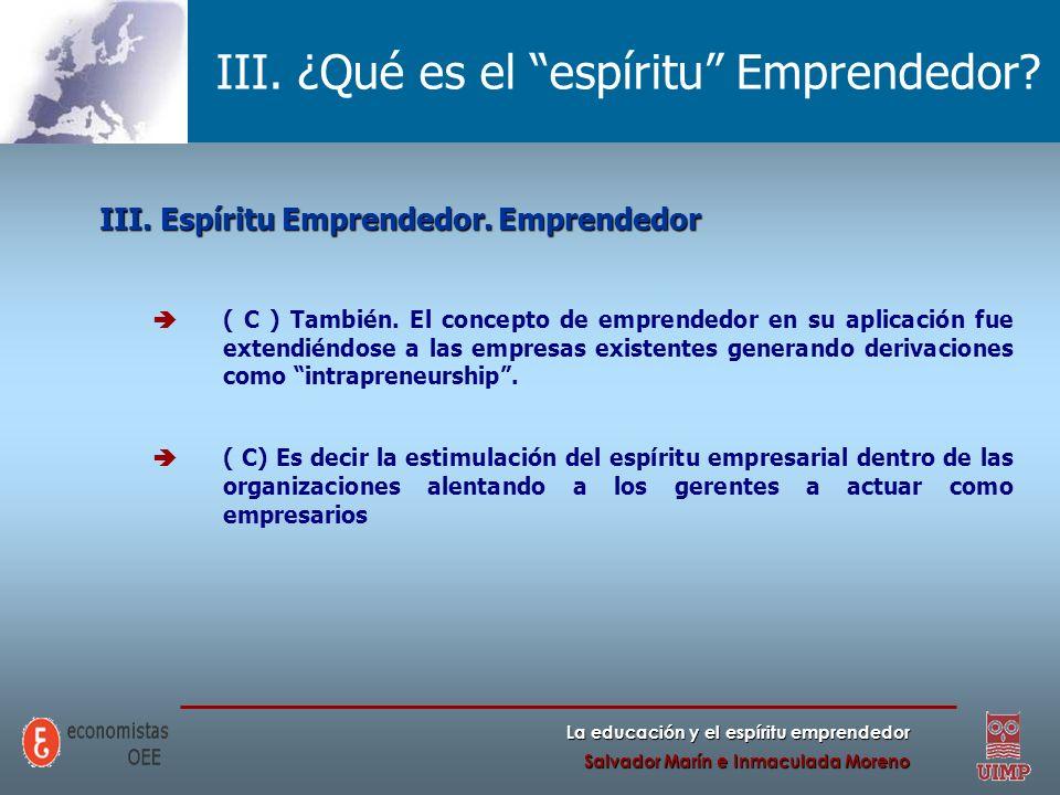 La educación y el espíritu emprendedor Salvador Marín e Inmaculada Moreno III. ¿Qué es el espíritu Emprendedor? III. Espíritu Emprendedor. Emprendedor