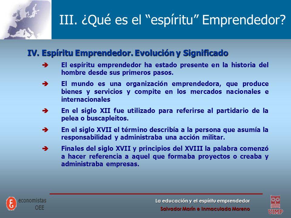 La educación y el espíritu emprendedor Salvador Marín e Inmaculada Moreno III. ¿Qué es el espíritu Emprendedor? IV. Espíritu Emprendedor. Evolución y
