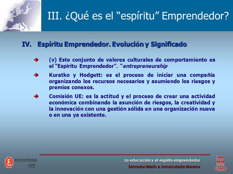 La educación y el espíritu emprendedor Salvador Marín e Inmaculada Moreno III. ¿Qué es el espíritu Emprendedor? IV.Espíritu Emprendedor. Evolución y S
