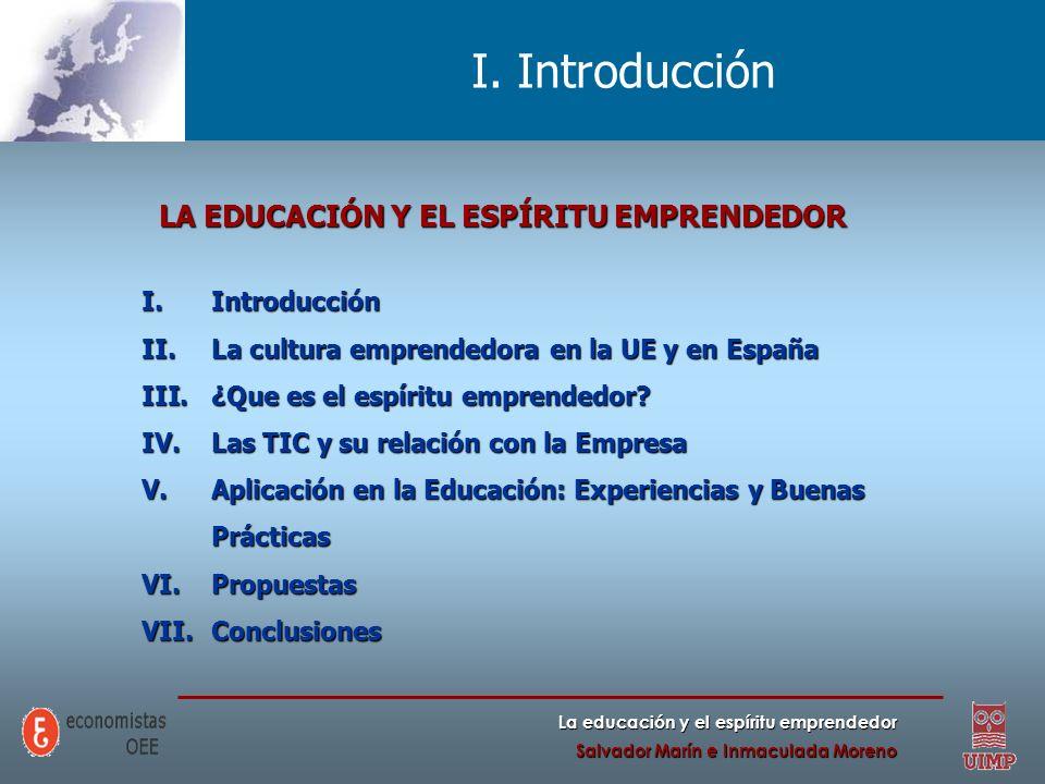 La educación y el espíritu emprendedor Salvador Marín e Inmaculada Moreno I. Introducción LA EDUCACIÓN Y EL ESPÍRITU EMPRENDEDOR I.Introducción II.La