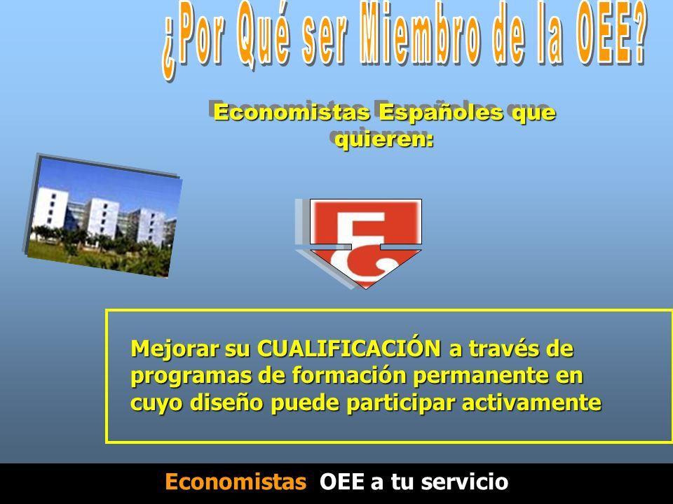 Economistas Españoles que quieren: Mejorar su CUALIFICACIÓN a través de programas de formación permanente en cuyo diseño puede participar activamente Economistas OEE a tu servicio