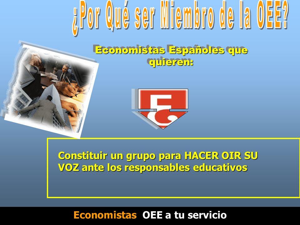 Economistas Españoles que quieren: Ofrecer sus ideas y sugerencias para mejorar la CALIDAD de la enseñanza de la Economía en nuestro país.